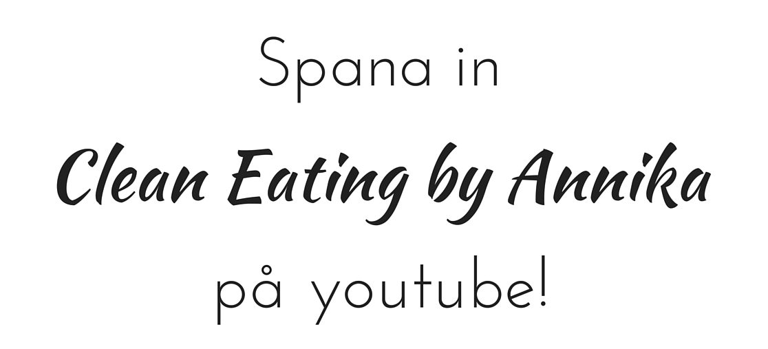 Följ Clean Eating by Annika på youtube!