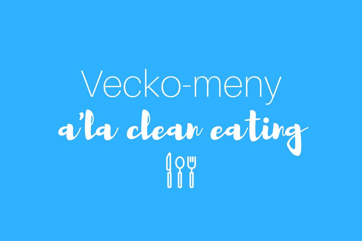 Veckomeny – clean eating